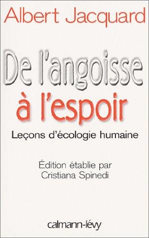 De l'angoisse à l'espoir. : Leçons d'écologie humaine par Albert Jacquard