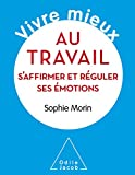 Vivre mieux au travail: S'affirmer et réguler ses émotions