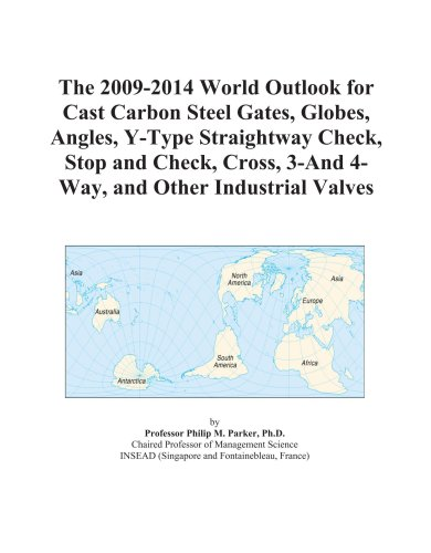 The 2009-2014 World Outlook for Cast Carbon Steel Gates, Globes, Angles, Y-Type Straightway Check, Stop and Check, Cross, 3-And 4-Way, and Other Industrial Valves
