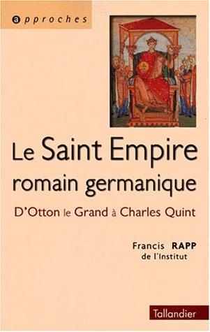 Le Saint Empire Romain germanique. D'Otton le Grand à Charles Quint.