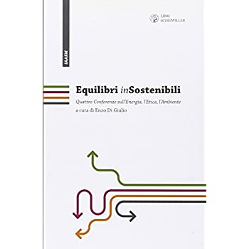Equilibri (In)Sostenibili. Quattro Confwerenze Sull'energia, L'etica, L'ambiente