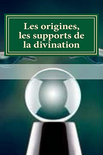 Les origines, les supports de la divination (Tarologie, cartomancie, divination)