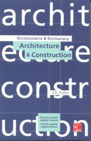 Dictionnaire d'architecture et construction français/anglais-anglais/français par J. R. Forbes