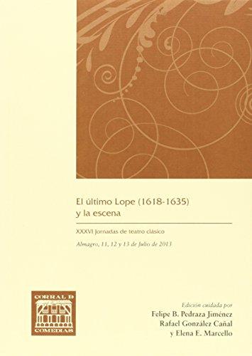 El último Lope (1618-1635) y la escena : XXXVI Jornadas de Teatro Clásico : celebradas del 11 al 13 de julio de 2013, en Almagro