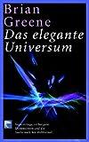 Das elegante Universum. Superstrings, verborgene Dimensionen und die Suche nach der Weltformel - Brian Greene