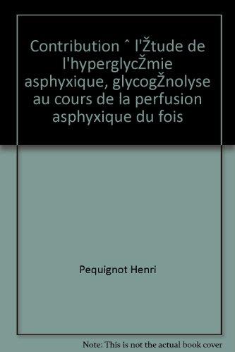 Pequignot henri - Contribution à l étude de l hyperglycémie asphyxique, glycogénolyse au cours de la perfusion asphyxique du fois