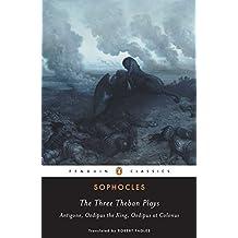 The Three Theban Plays: Antigone; Oedipus the King; Oedipus at Colonus