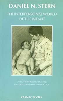 The Interpersonal World of the Infant: A View from Psychoanalysis and Developmental Psychology by [Stern, Daniel N.]