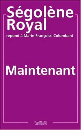 Maintenant - Ségolène Royal répond à Marie-Françoise Colombani par Ségolène Royal