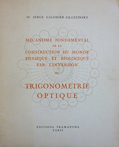 Mécanisme fondamental de la construction du monde physique et biologique par l'inversion ou trigonométrie optique par Docteur Serge Galonier-Gratzinsky