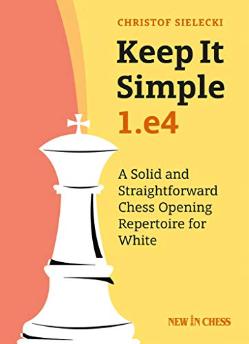 Keep it Simple: 1.e4: A Solid and Straightforward Chess Opening Repertoire for White (English Edition) (Kindle Brettspiele)