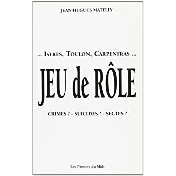 ...Istres, Toulon, Carpentras... Jeu de rôle. Crimes ? Suicides ? Sectes ?