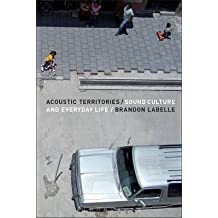 [Acoustic Territories: Sound Culture and Everyday Life] (By: Brandon LaBelle) [published: May, 2010]
