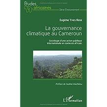 La gouvernance climatique au Cameroun: Sociologie d'une action publique internationale en contexte africain