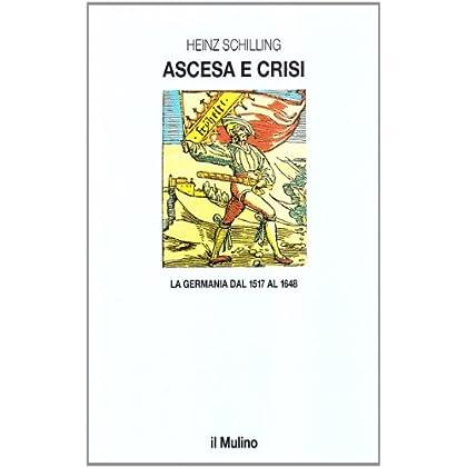 Ascesa E Crisi. La Germania Dal 1517 Al 1648