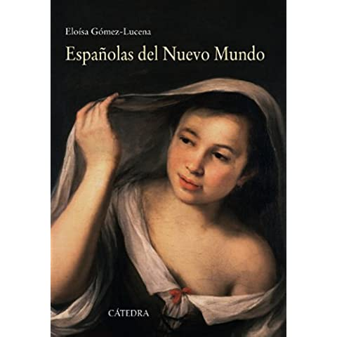 Españolas Del Nuevo Mundo. Ensayos Biográficos, Siglos XVI-XVII (Historia. Serie Mayor)