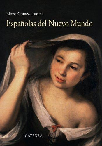 Descargar Libro Españolas Del Nuevo Mundo. Ensayos Biográficos, Siglos XVI-XVII (Historia. Serie Mayor) de Eloísa Gómez-Lucena