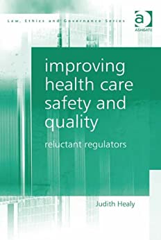 Improving Health Care Safety and Quality: Reluctant Regulators par [Healy, Judith, Dr]