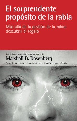 El sorprendente propósito de la rabia: más allá de la gestión de la rabia: descubrir el regalo por Marshall B. Rosenberg