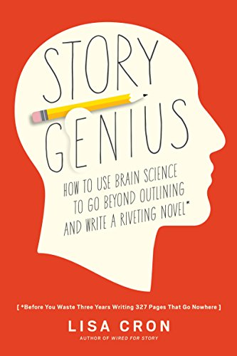 Story Genius: How to Use Brain Science to Go Beyond Outlining and Write a Riveting Novel (Before You Waste Three Years Writing 327 Pages That Go Nowhere) (English Edition) por Lisa Cron