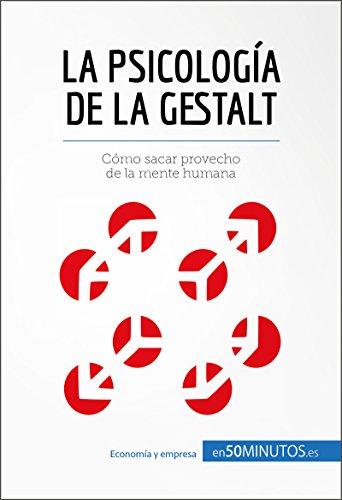 La psicología de la Gestalt: Cómo sacar provecho de la mente humana (Gestión y Marketing)
