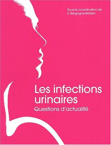 Les infections urinaires. : Questions d'actualité par Collectif