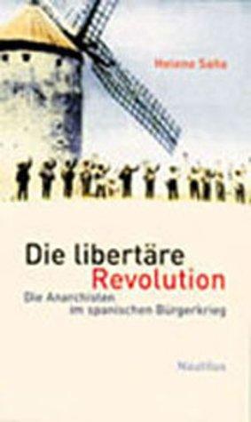 Die libertäre Revolution. Die Anarchisten im Spanischen Bürgerkrieg