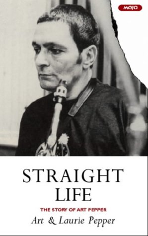 Straight Life: The Story of Art Pepper