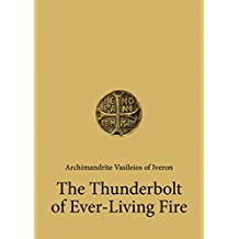 "The Thunderbolt of Ever-Living Fire: ""American"" Conversation with an Athonite Elder (Contemporary Christian Thought Series, number 24 Book 1) (English Edition)"