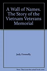 A Wall of Names. The Story of the Vietnam Veterans Memorial by Judy Donnelly (1991-08-01)