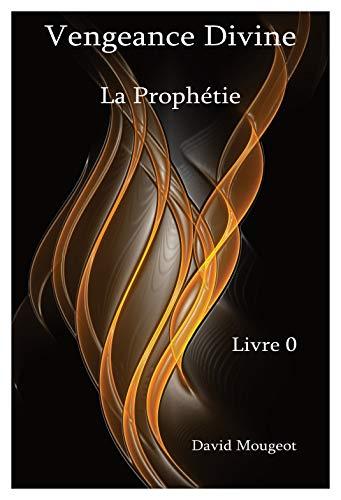 Couverture du livre Vengeance Divine - La Prophétie - Livre 0