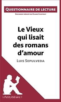 Questionnaire de lecture : Le vieux qui lisait des romans d'amour de Luis Sepulveda par  lePetitLittéraire.fr