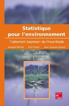 Statistique pour l'environnement. Traitement bayésien de l'incertitude par Jacques Bernier