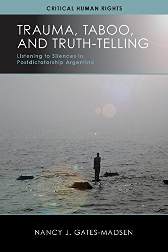 Trauma, Taboo, and Truth-Telling: Listening to Silences in Postdictatorship Argentina (Critical Human Rights)