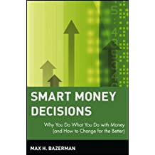 Smart Money Decisions: Why You Do What You Do with Money (and How to Change for the Better)