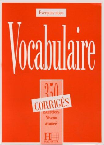VOCABULAIRE NIVEAU AVANCE. 350 exercices, textes et glossaires corrigés