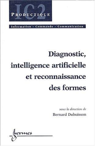 Diagnostic, intelligence artificielle et reconnaissance des formes par Bernard Dubuisson