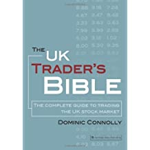 By Dominic Connolly - The UK Trader's Bible: The Complete Guide to Trading the UK Stock Market