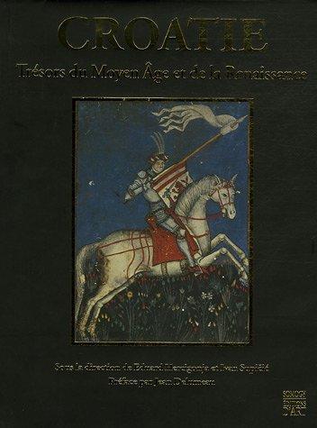 La Croatie et l'Europe : Volume 2, Trésors du Moyen Age et de la Renaissance (XIIIe-XVIe siècle)