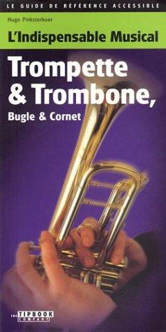 L'indispensable musical : Trompette & Trombone, Bugle & Cornet par Hugo Pinksterboer
