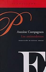 Los antimodernos par Antoine Compagnon