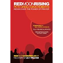 Red Moon Rising: How 24-7 Prayer Is Awakening a Generation (Red Moon Chronicles)