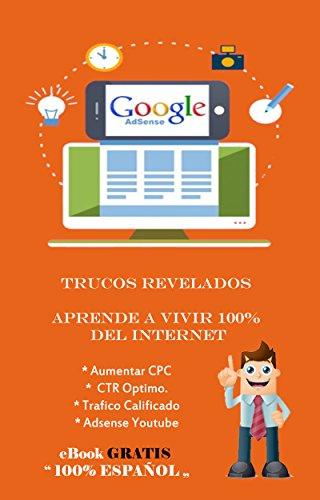 Google Adsense - Trucos Revelados: Aprende a vivir 100% del Internet