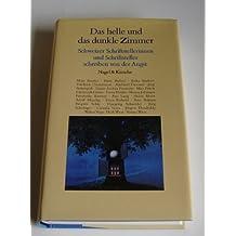 Das helle und das dunkle Zimmer. Schweizer Schriftstellerinnen und Schriftsteller schreiben über die Angst