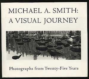 Michael A, Smith: a Visual Journey -- Photographs from Twenty-Five Years