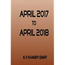 April 2017 to April 2018-6x9 Handy Diary: Week on Two Pages