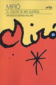 Miró. El color de mis sueños: Diálogos de Georges Raillard par Georges Raillard