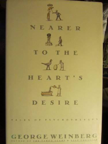 Nearer to the Heart's Desire: Tales of Psychotherapy by George H. Weinberg (1992-09-01)