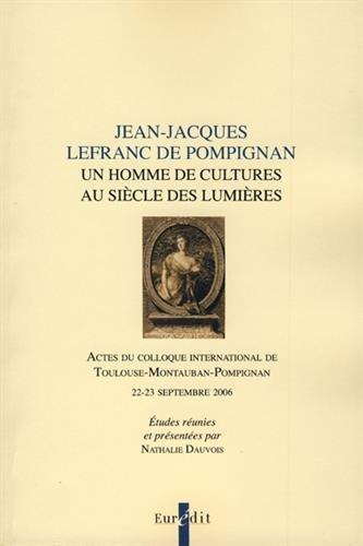 Jean-Jacques Lefranc de Pompignan : Un homme de cultures au siècle des Lumières par Nathalie Dauvois, Collectif