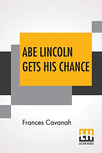 Abe Lincoln Gets His Chance (Abe Child Lincoln)